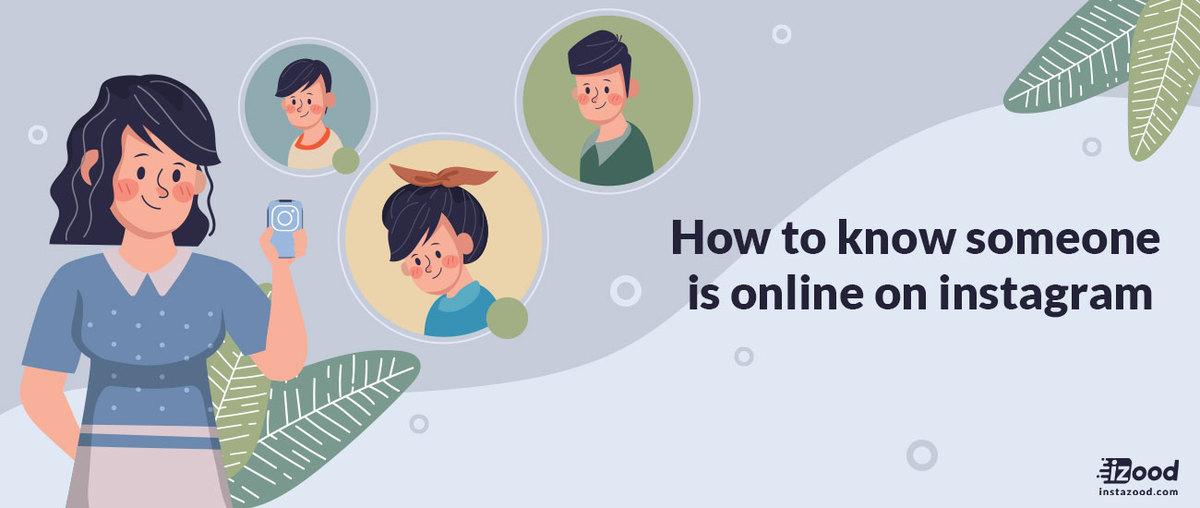 Comment savoir si quelqu'un est en ligne sur Instagram?
